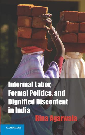 """Informal Labor, Formal Politics, and Dignified Discontent in India"""