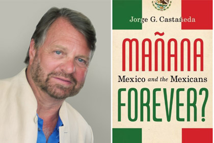 Former Mexican Foreign Minister Jorge Castañeda: Can Mexico Get its Act Together?
