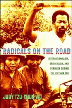 Image for Radicals on the Road: Internationalism, Orientalism, and Feminism during the Vietnam Era