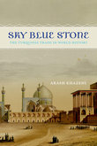 Sky Blue Stone: The Turquoise Trade and Eurasian Empires