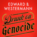 Image for Drunk on Genocide: Alcohol and Mass Murder in Nazi Germany