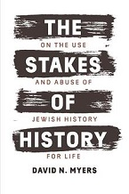 Image for The Stakes of History: On the Use and Abuse of Jewish History for Life