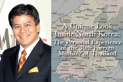 A Unique Look inside North Korea: The Personal Experience of the 39th Foreign Minister of Thailand