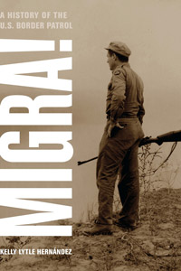 MIGRA! A History of the U.S. Border Patrol