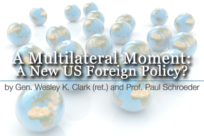 "Gen. Wesley K. Clark (ret.) and Prof. Paul Schroeder: ""A Multilateral Moment: A New US Foreign Policy?"""