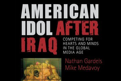 """Mike Medavoy and Nathan Gardels: """"American Idol After Iraq: Competing for Hearts and Minds in the Global Media Age"""""""