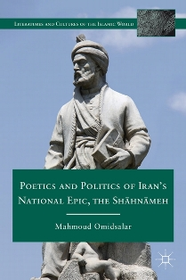 Poetics and Politics of Iran's National Epic, The Shahnameh