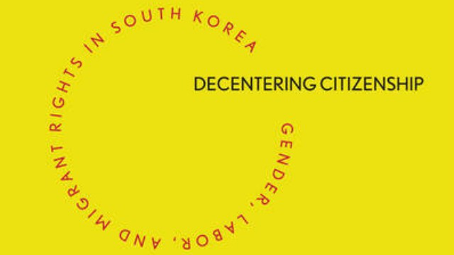 Book Talk: Decentering Citizenship: Gender, Labor, and Migrant Rights in South Korea